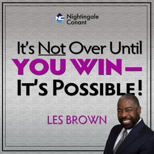 Its Not Over, Until You Win - It's Possible